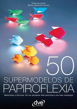 Azzità, Emanuele - 50 supermodelos de papiroflexia, ebook