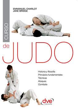 Bridge, Jane - Curso de judo. Historia y filosofia, principios fundamentales, tecnicas, ataques, combate, ebook