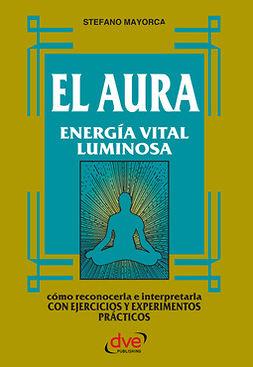 Mayorca, Stefano - El Aura. Energía vital luminosa, e-kirja