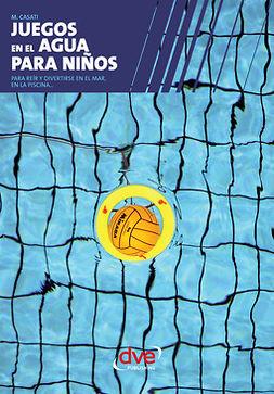 Casati, M. - Juegos en el agua para niños, ebook