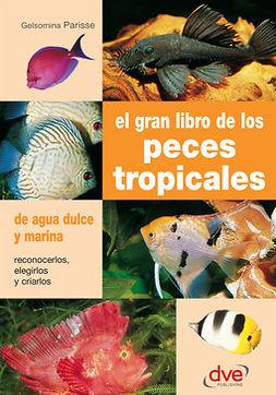 Parisse, Gelsomina - EL GRAN LIBRO DE LOS PECES TROPICALES, e-kirja