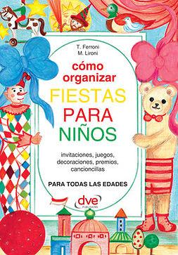 Ferroni, T. - CÓMO ORGANIZAR FIESTAS PARA NINOS, ebook