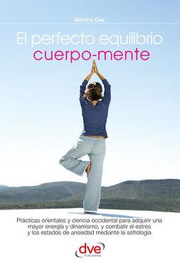 Gay, Martine - El perfecto equilibrio cuerpo-mente, ebook