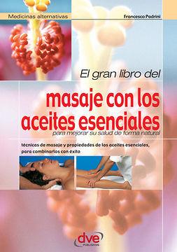 Padrini, Francesco - El gran libro del masaje con los aceites esenciales, ebook