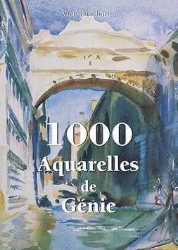 Charles, Victoria - 1000 Aquarelles de Génie, e-kirja