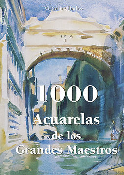 Charles, Victoria - 1000 Acuarelas de los Grandes Maestros, e-kirja