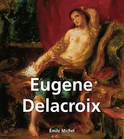 Michel, Émile - Eugene Delacroix, ebook