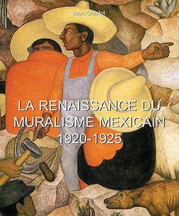 Charlot, Jean - La Renaissance du Muralisme Mexicain 1920-1925, ebook