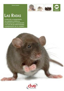 Laurent, Olivier - Las ratas: La elección, el alojamiento, los cuidados cotidianos, la reproducción, la prevención y la cura de las enfermedades, la preparación de un criadero..., ebook