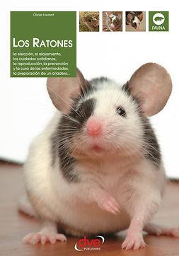 Laurent, Olivier - Los ratones: La elección, el alojamiento, los cuidados cotidianos, la reproducción, la prevención y la cura de las enfermedades, la preparación de un criadero…, ebook