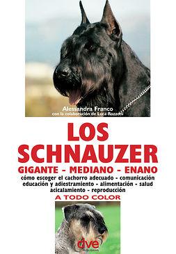 Franco, Alessandra - Los schnauzer: cómo escoger el cachorro adecuado - comunicación educación y adiestramiento - alimentación - salud acicalamiento - reproducción, ebook