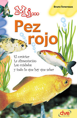 Tenerezza, Bruno - Mi... pez rojo: El carácter, la alimentación, los cuidados y todo lo que hay que saber, ebook