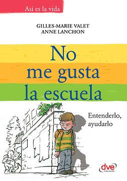 Lanchon, Anne - No me gusta la escuela. Entenderlo, ayudarlo, ebook