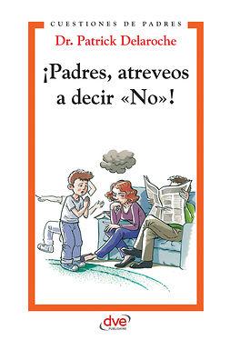 Delaroche, Patrick Dr. - ¡Padres, atreveos a decir «No»!, e-kirja