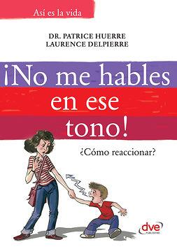 Delpierre, Laurence - ¡No me hables en ese tono!: ¿Cómo reaccionar?, ebook