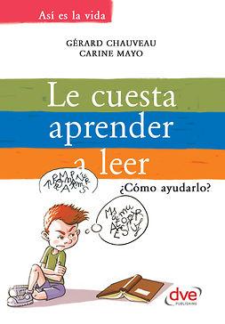 Chauveau, Gérard - Le cuesta aprender a leer. ¿Cómo ayudarlo?, ebook