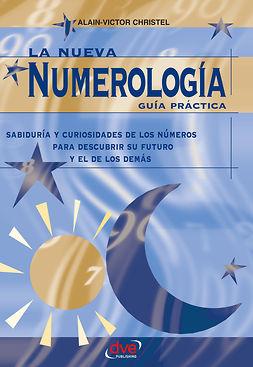 Christel, Alain-Victor - La nueva numerología: Guía Práctica. Sabiduría y curiosidades de los números para descubrir su futuro y el de los demas, e-kirja
