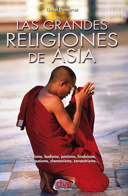 Dumarcet, Lionel - Las grandes religiones de Asia… vedismo, budismo, jainismo, hinduismo, maniqueísmo, chamanismo, zoroastrismo…, ebook