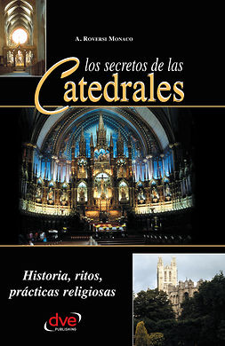 Monaco, A. Roversi - Los secretos de las catedrales. Historia, ritos, prácticas religiosas, ebook