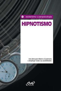 Osiris, Equipo de expertos - Hipnotismo. Una obra para liberar a la persona y desplegar todas sus posibilidades, ebook