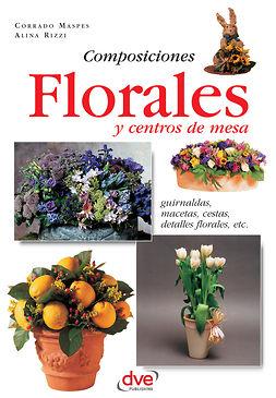 Maspes, Corrado - Composiciones florales y centros de mesa. Guirnaldas, macetas, cestas, detalles florales, etc, ebook