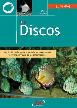 Salvadori, Marco - Los discos. Adquisición, cría, últimas variedades seleccionadas, prevención y cura de las enfermedades, ebook