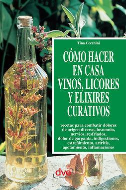 Cecchini, Tina - Cómo hacer en casa vinos, licores y elixires curativos, ebook