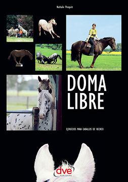 Penquitt, Nathalie - Doma libre. Ejercicios para caballos de recreo, ebook
