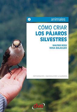 Balaguer, Rosa - Cómo criar los pájaros silvestres. Alimentación, reproducción y cuidados, ebook