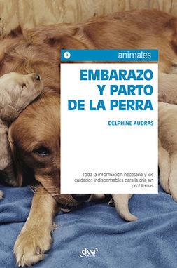 Audras, Delphine - Embarazo y parto de la perra, ebook
