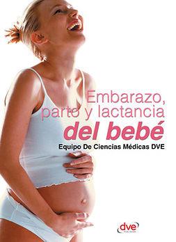 DVE, Equipo De Ciencias Médicas - Embarazo, parto y lactancia del bebé, ebook