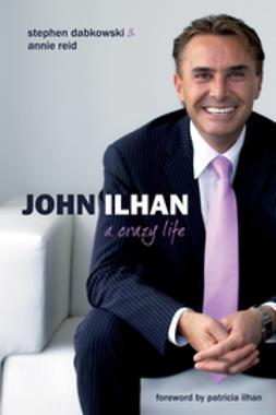 Dabkowski, Steve - John Ilhan: A Crazy Life, ebook