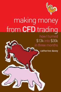 Davey, Catherine - Making Money From CFD Trading: How I Turned $13K Into $30K in 3 Months, ebook