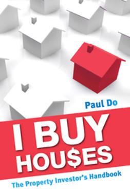 Do, Paul - I Buy Houses: The Property Investor's Handbook, ebook