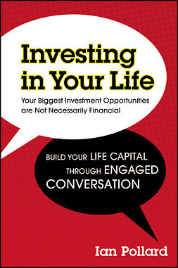 Pollard, Ian - Investing in Your Life: Your Biggest Investment Opportunities are Not Necessarily Financial, ebook