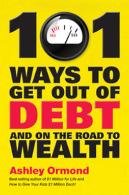 Ormond, Ashley - 101 Ways to Get Out Of Debt and On the Road to Wealth, ebook