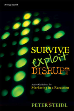 Steidl, Peter - Survive, Exploit, Disrupt: Action Guidelines for Marketing in a Recession, ebook