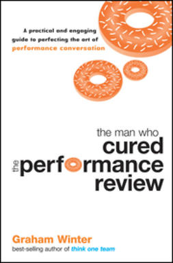 Winter, Graham - The Man Who Cured the Performance Review: A Practical and Engaging Guide to Perfecting the Art of Performance Conversation, ebook