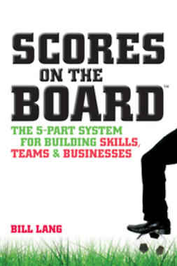 Lang, Bill - Scores on the Board: The 5-Part System for Building Skills, Teams and Businesses, ebook