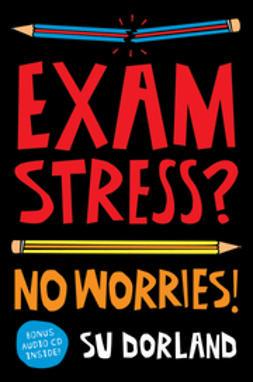 Dorland, Su - Exam Stress?: No Worries!, ebook