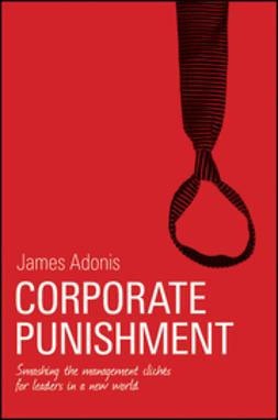 Adonis, James - Corporate Punishment: Smashing the Management Clichés for Leaders in a New World, ebook