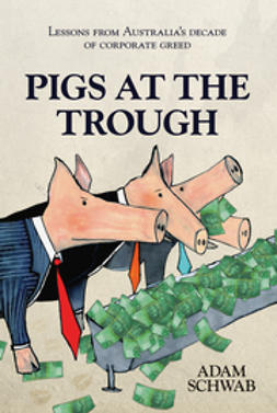 Schwab, Adam - Pigs at the Trough: Lessons from Australia's Decade of Corporate Greed, ebook