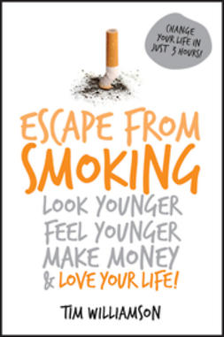 Williamson, Tim - Escape from Smoking: Look Younger, Feel Younger, Make Money and Love Your Life!, e-kirja