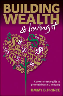 Prince, Jimmy B. - Building Wealth and Loving It: A Down-to-Earth Guide to Personal Finance and Investing, ebook
