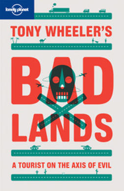 Wheeler, Tony - Tony Wheeler's Bad Lands, e-bok