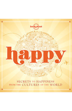 Planet, Lonely - Happy: Secrets to Happiness from the Cultures of the World, e-bok