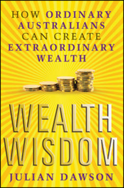Dawson, Julian - Wealth Wisdom: How Ordinary Australians Can Create Extraordinary Wealth, ebook
