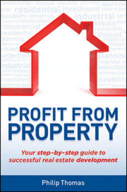 Thomas, Philip - Profit from Property: Your Step-by-Step Guide to Successful Real Estate Development, e-bok