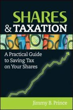 Prince, Jimmy B. - Shares and Taxation: A Practical Guide to Saving Tax on Your Shares, ebook