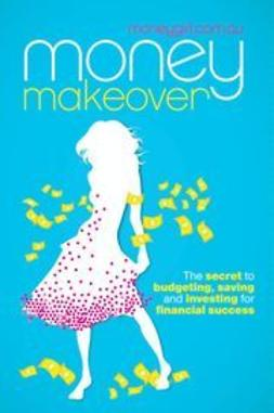 moneygirl.com.au - Money Makeover: The Secret to Budgeting, Saving and Investing for Financial Success, ebook